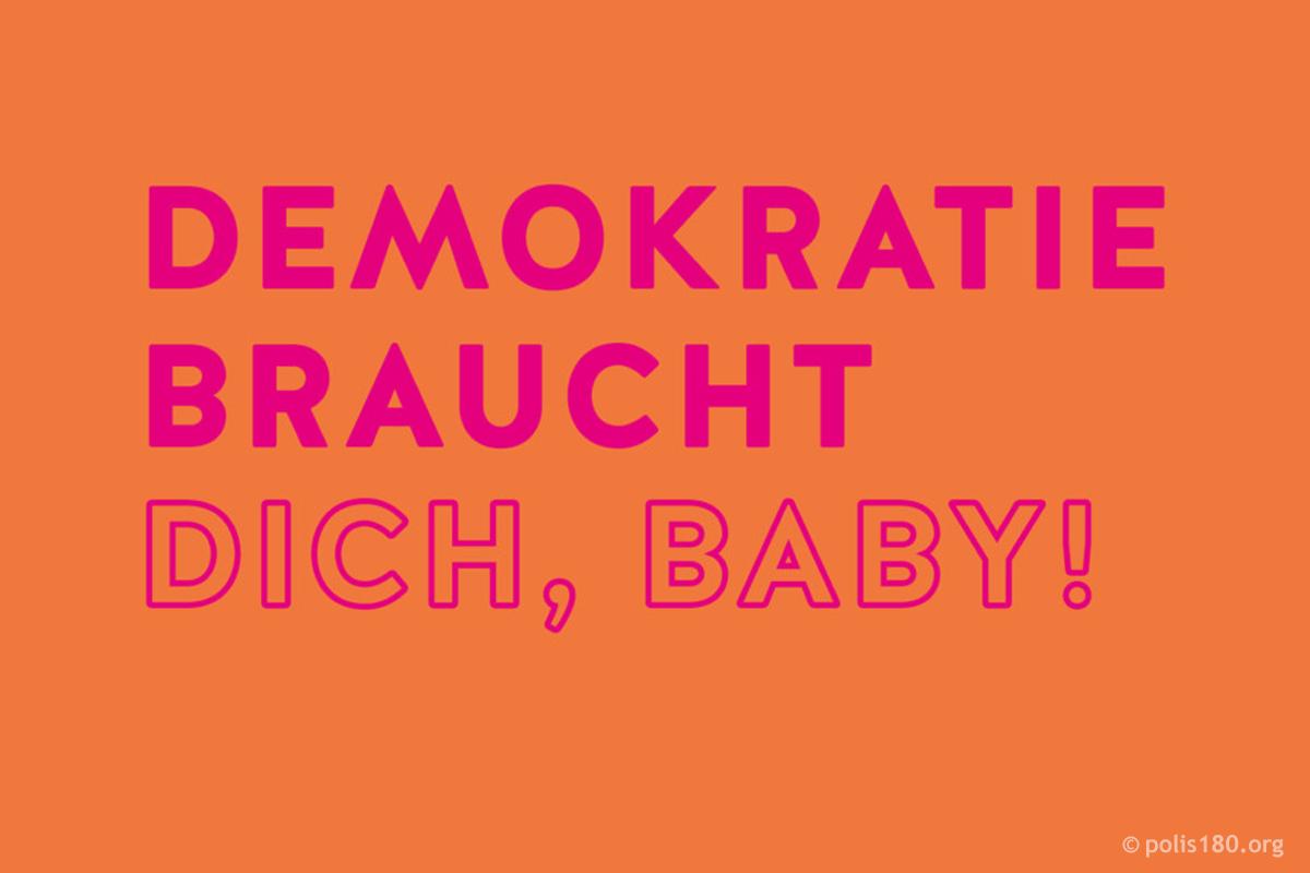 """""""Demokratie braucht Dich, Baby!"""" © polis180"""